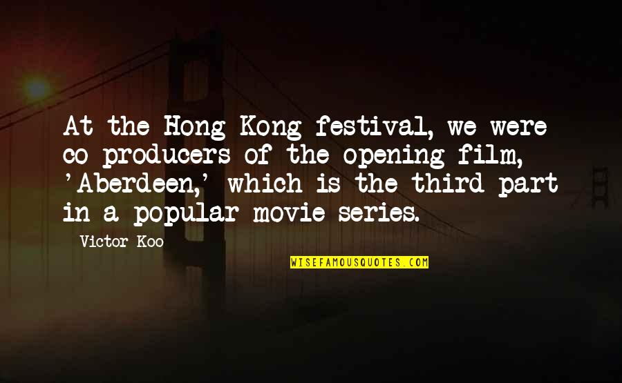 Koo Quotes By Victor Koo: At the Hong Kong festival, we were co-producers