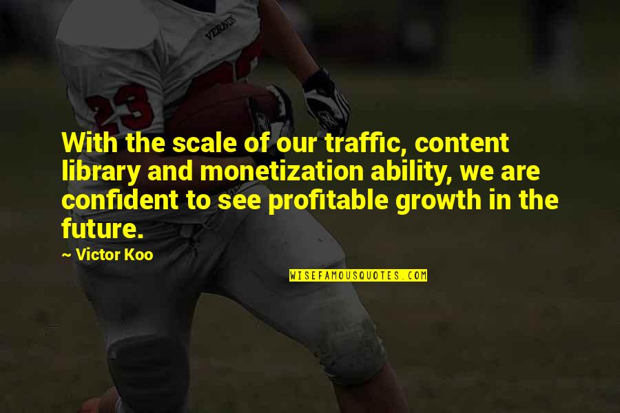 Koo Quotes By Victor Koo: With the scale of our traffic, content library