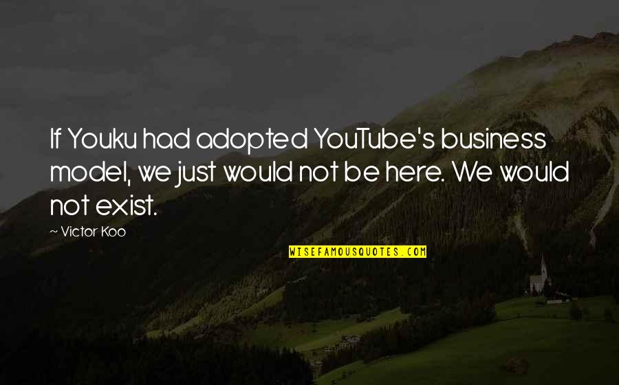 Koo Quotes By Victor Koo: If Youku had adopted YouTube's business model, we