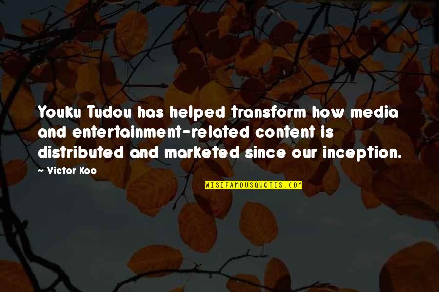Koo Quotes By Victor Koo: Youku Tudou has helped transform how media and