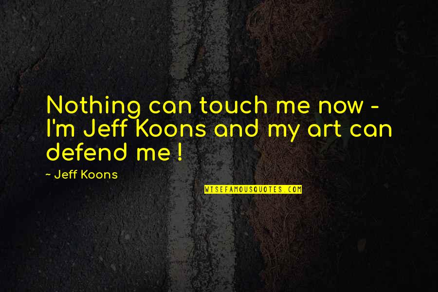 Koons Quotes By Jeff Koons: Nothing can touch me now - I'm Jeff