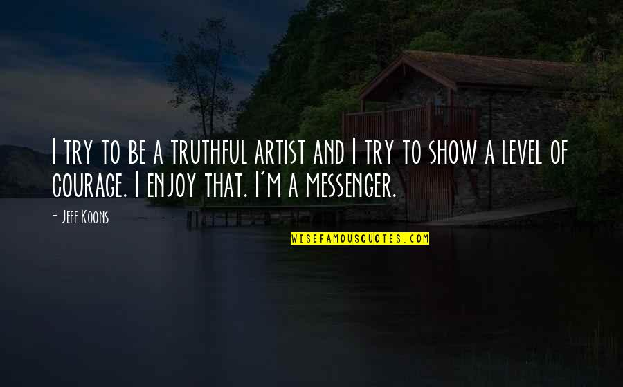 Koons Quotes By Jeff Koons: I try to be a truthful artist and