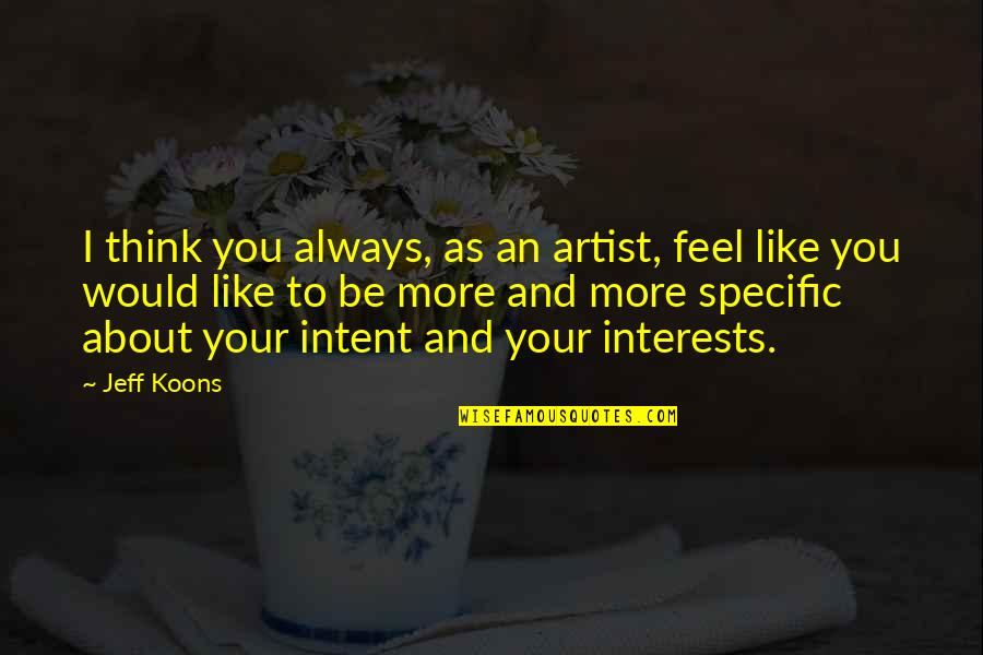 Koons Quotes By Jeff Koons: I think you always, as an artist, feel