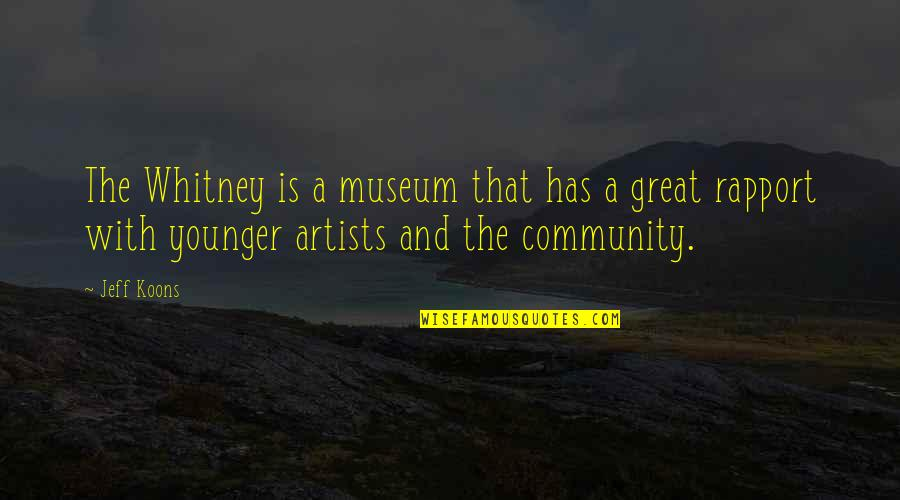 Koons Quotes By Jeff Koons: The Whitney is a museum that has a