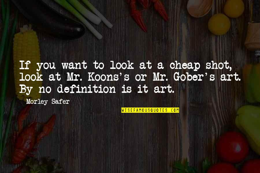 Koons Quotes By Morley Safer: If you want to look at a cheap