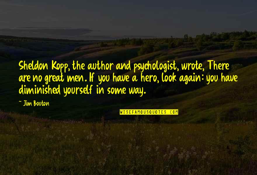 Kopp Quotes By Jim Bouton: Sheldon Kopp, the author and psychologist, wrote, There