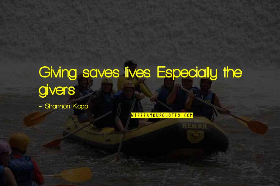 Kopp Quotes By Shannon Kopp: Giving saves lives. Especially the giver's.