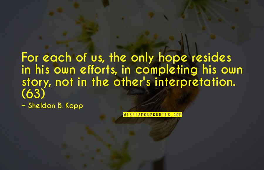Kopp Quotes By Sheldon B. Kopp: For each of us, the only hope resides