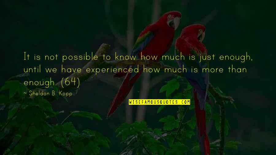 Kopp Quotes By Sheldon B. Kopp: It is not possible to know how much