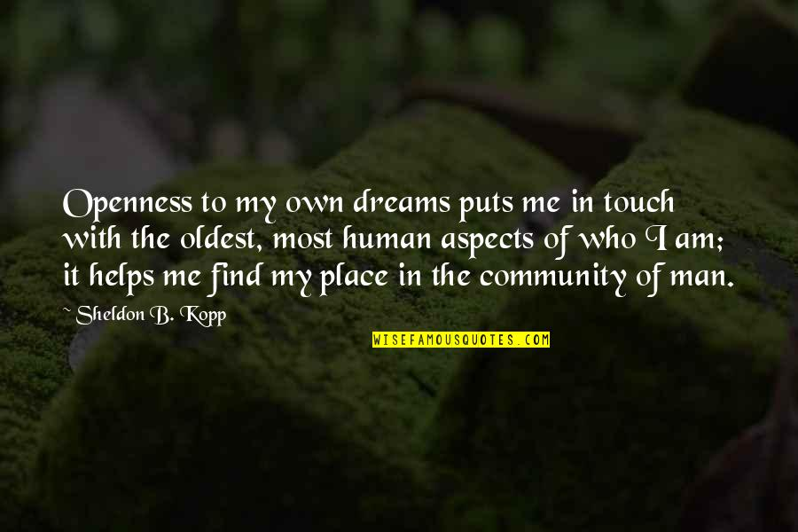 Kopp Quotes By Sheldon B. Kopp: Openness to my own dreams puts me in