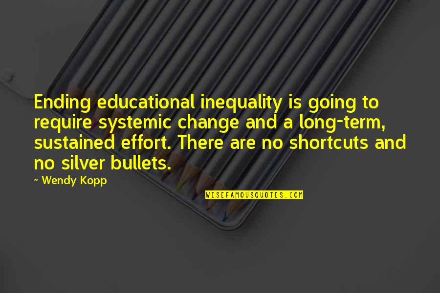 Kopp Quotes By Wendy Kopp: Ending educational inequality is going to require systemic