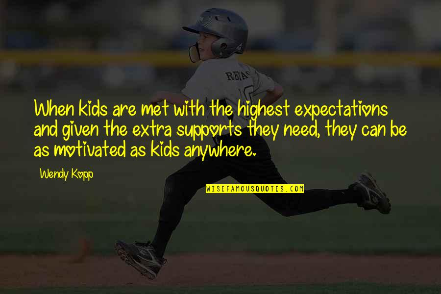 Kopp Quotes By Wendy Kopp: When kids are met with the highest expectations