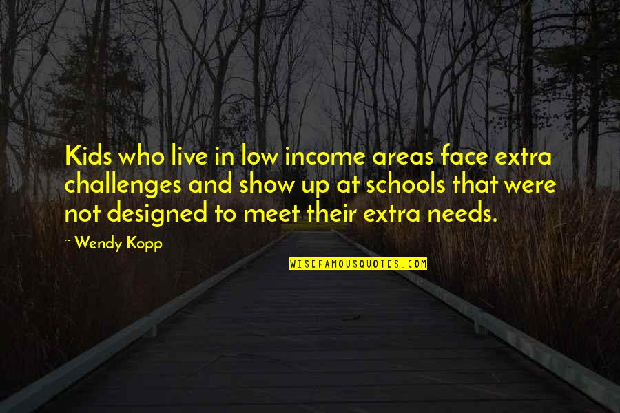 Kopp Quotes By Wendy Kopp: Kids who live in low income areas face