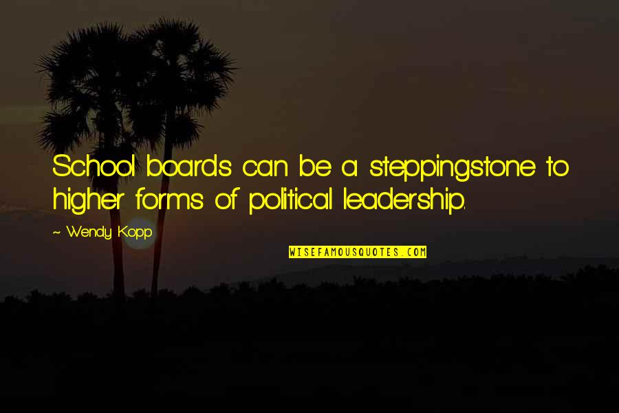 Kopp Quotes By Wendy Kopp: School boards can be a steppingstone to higher