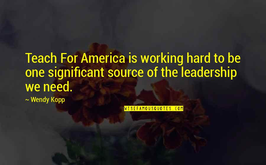 Kopp Quotes By Wendy Kopp: Teach For America is working hard to be