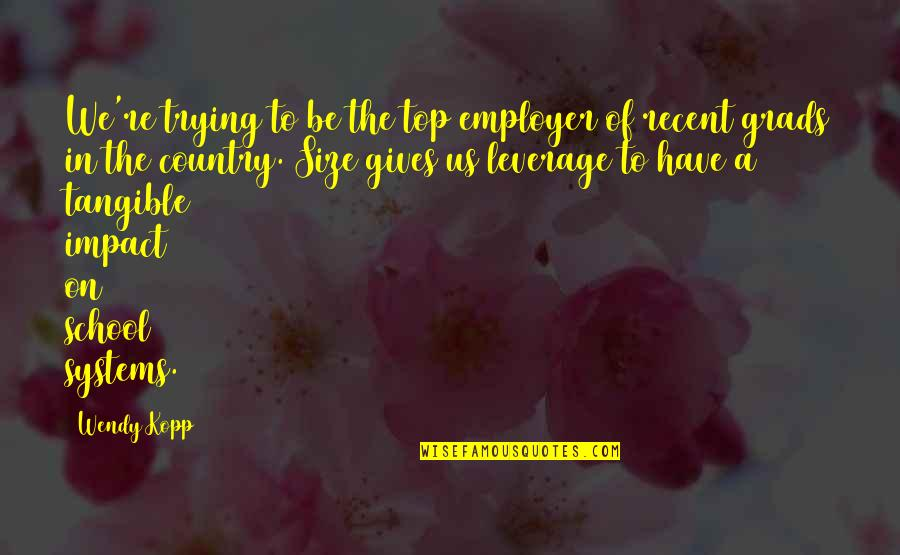 Kopp Quotes By Wendy Kopp: We're trying to be the top employer of