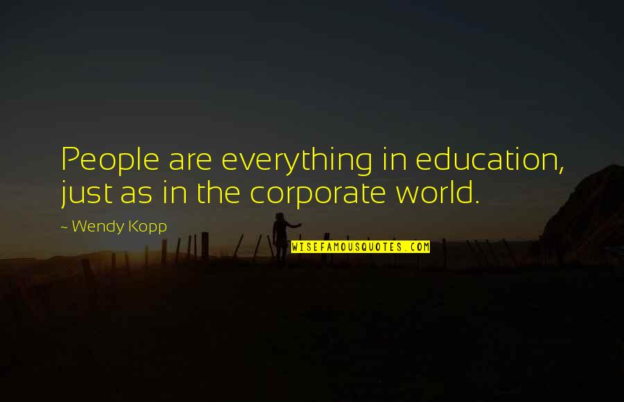 Kopp Quotes By Wendy Kopp: People are everything in education, just as in