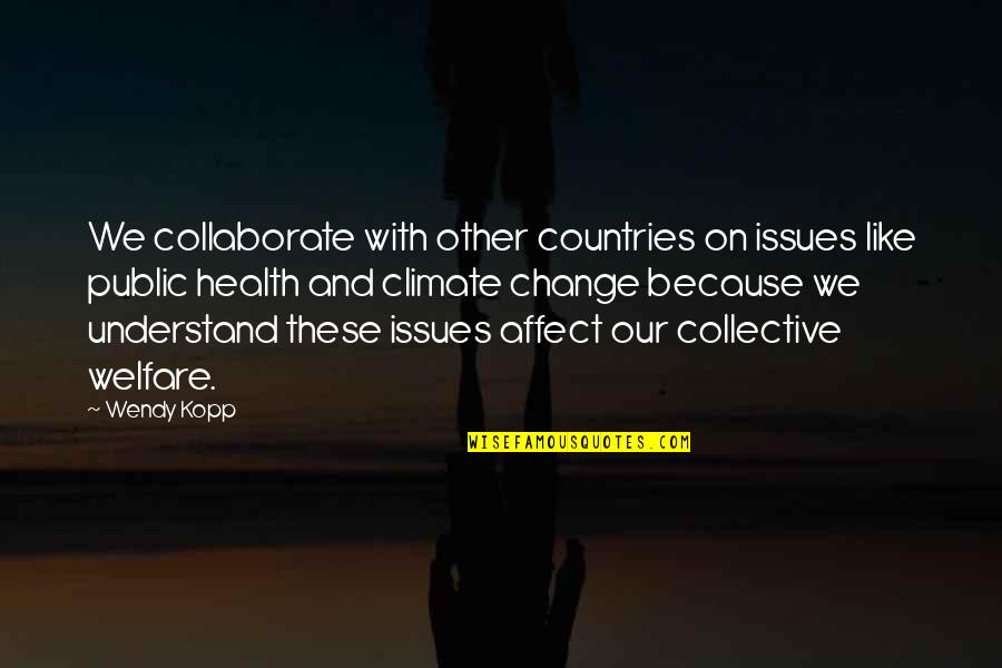 Kopp Quotes By Wendy Kopp: We collaborate with other countries on issues like