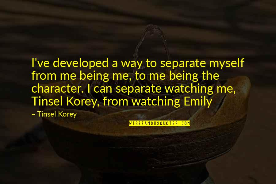 Korey Quotes By Tinsel Korey: I've developed a way to separate myself from