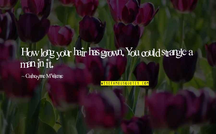 Koschei Quotes By Catherynne M Valente: How long your hair has grown. You could