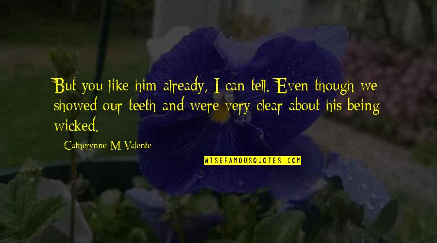 Koschei Quotes By Catherynne M Valente: But you like him already, I can tell.