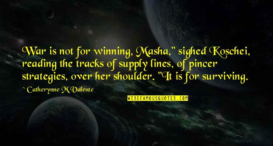 """Koschei Quotes By Catherynne M Valente: War is not for winning, Masha,"""" sighed Koschei,"""