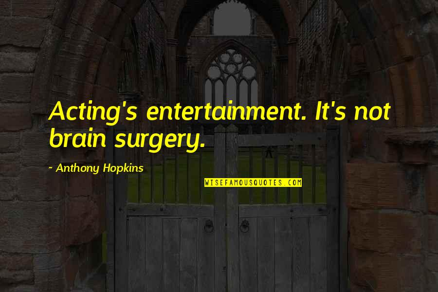 Kostis Palamas Quotes By Anthony Hopkins: Acting's entertainment. It's not brain surgery.