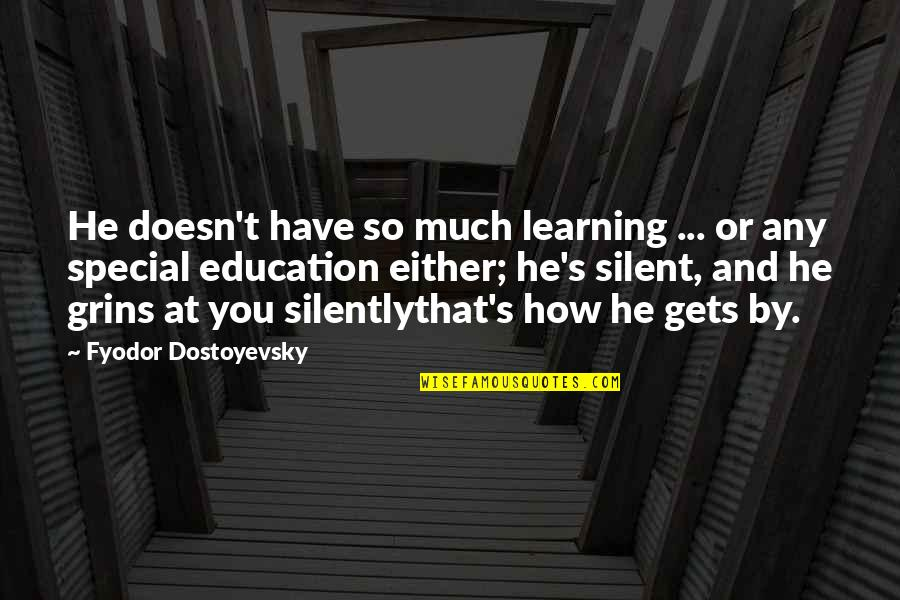 Kostis Palamas Quotes By Fyodor Dostoyevsky: He doesn't have so much learning ... or