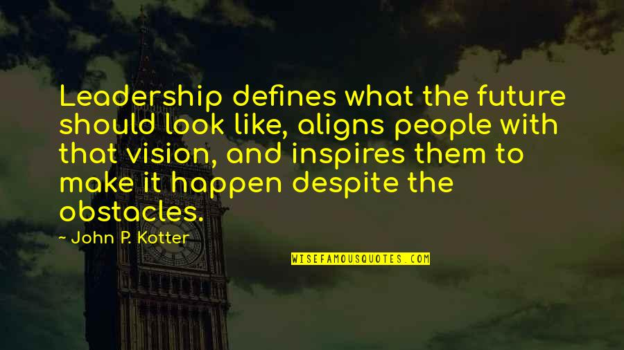 Kotter Vision Quotes By John P. Kotter: Leadership defines what the future should look like,