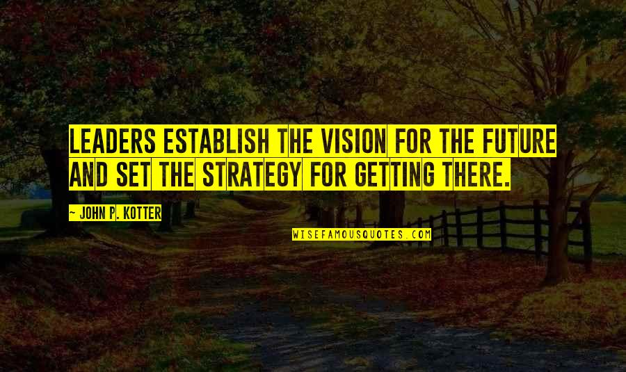 Kotter Vision Quotes By John P. Kotter: Leaders establish the vision for the future and