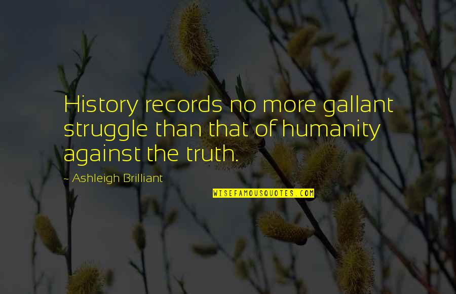 Kpop Idol Funny Quotes By Ashleigh Brilliant: History records no more gallant struggle than that