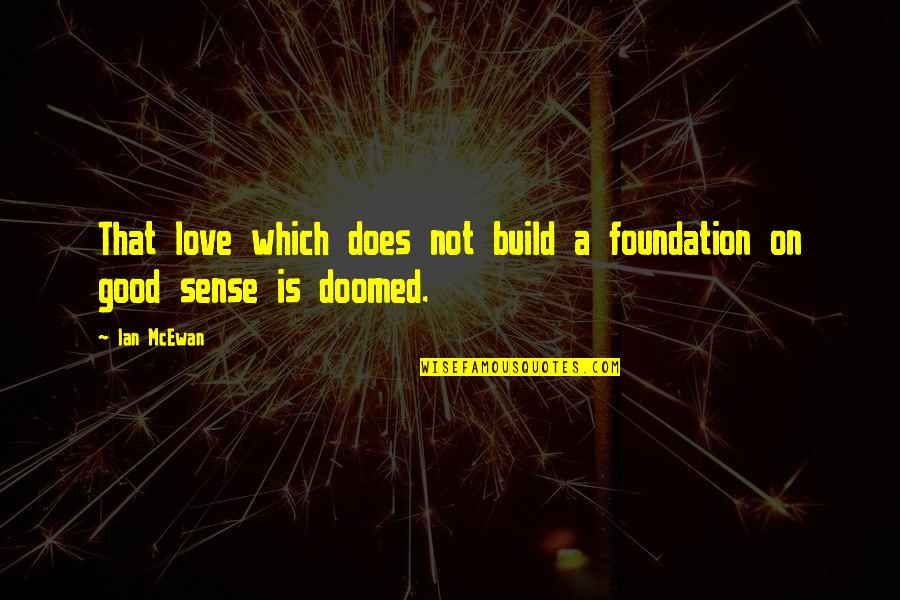 Kpop Idol Funny Quotes By Ian McEwan: That love which does not build a foundation