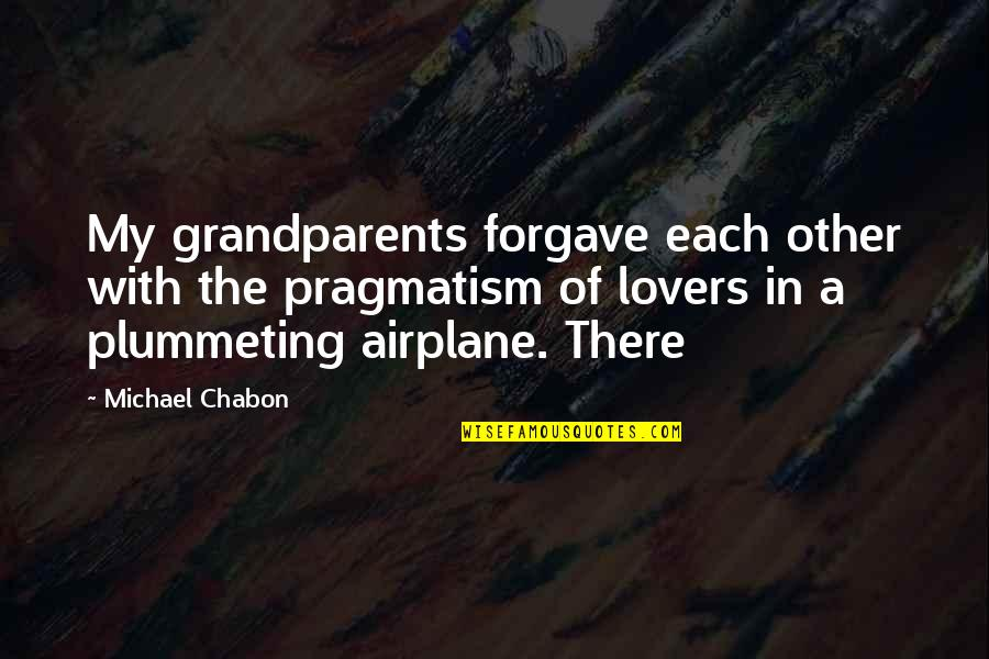 Kpop Idol Funny Quotes By Michael Chabon: My grandparents forgave each other with the pragmatism
