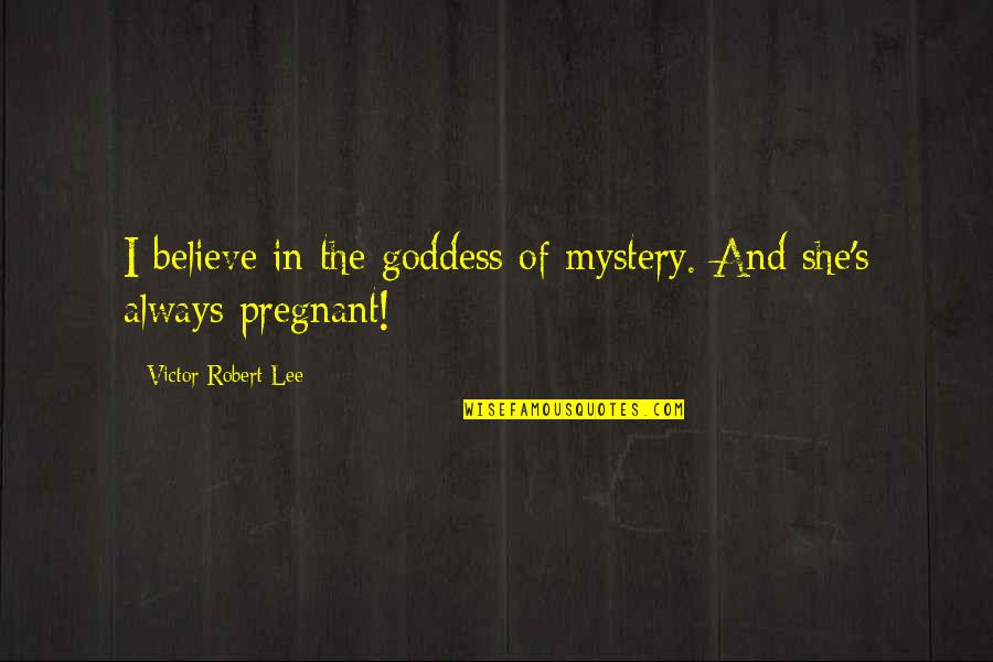 Kpop Idol Funny Quotes By Victor Robert Lee: I believe in the goddess of mystery. And