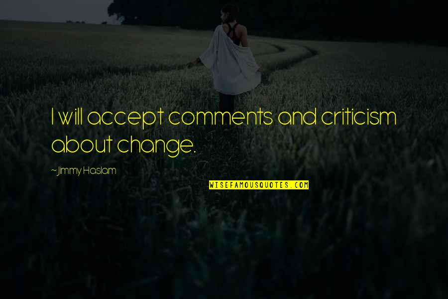 Kraepelin Quotes By Jimmy Haslam: I will accept comments and criticism about change.