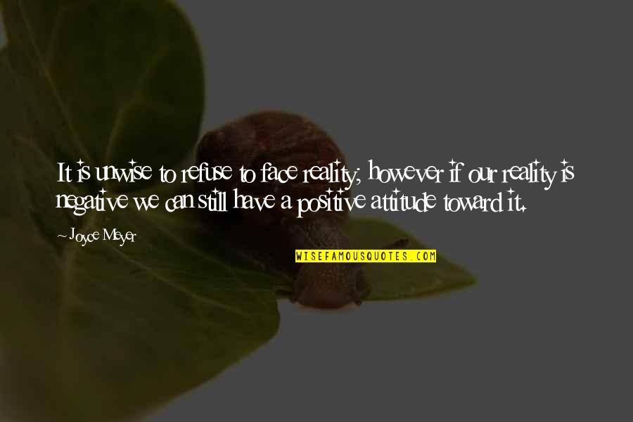 Kraepelin Quotes By Joyce Meyer: It is unwise to refuse to face reality;