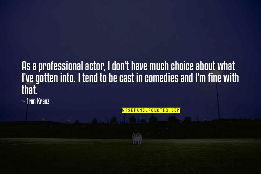 Kranz Quotes By Fran Kranz: As a professional actor, I don't have much