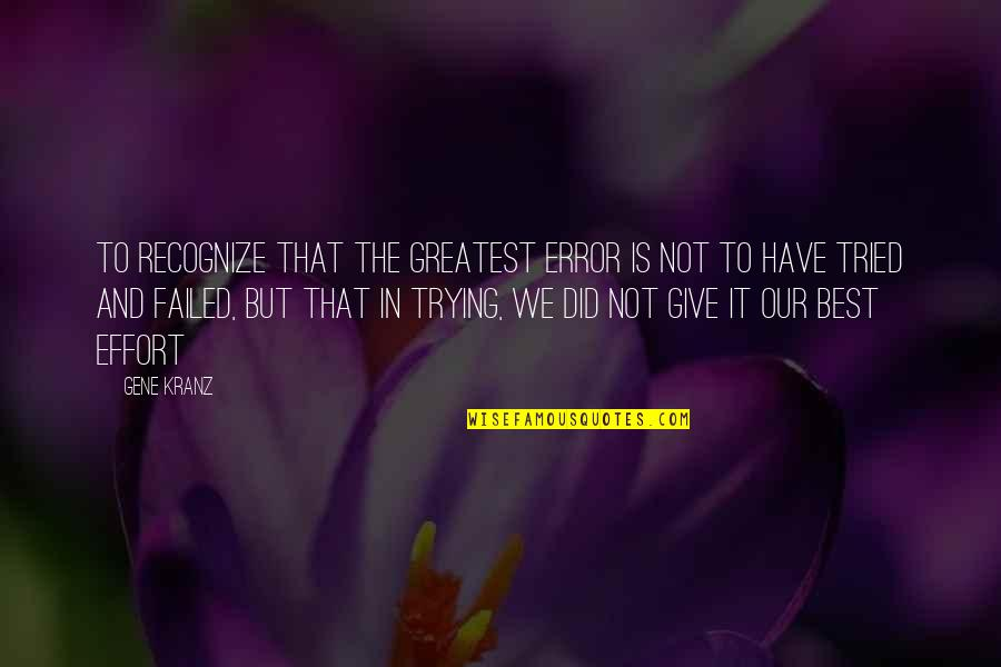 Kranz Quotes By Gene Kranz: To recognize that the greatest error is not
