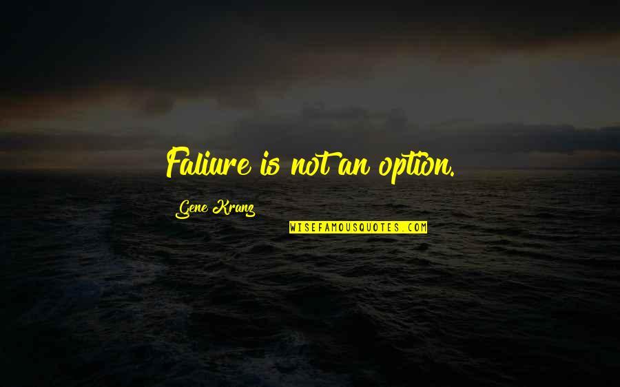 Kranz Quotes By Gene Kranz: Faliure is not an option.