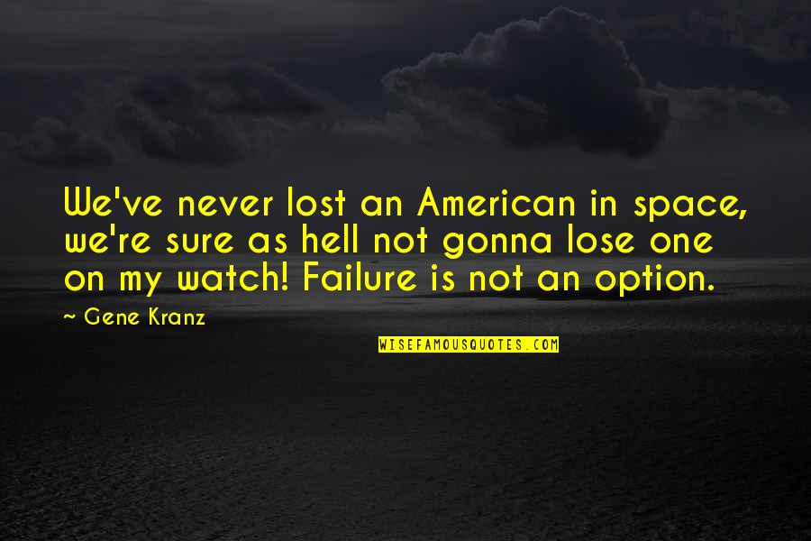 Kranz Quotes By Gene Kranz: We've never lost an American in space, we're