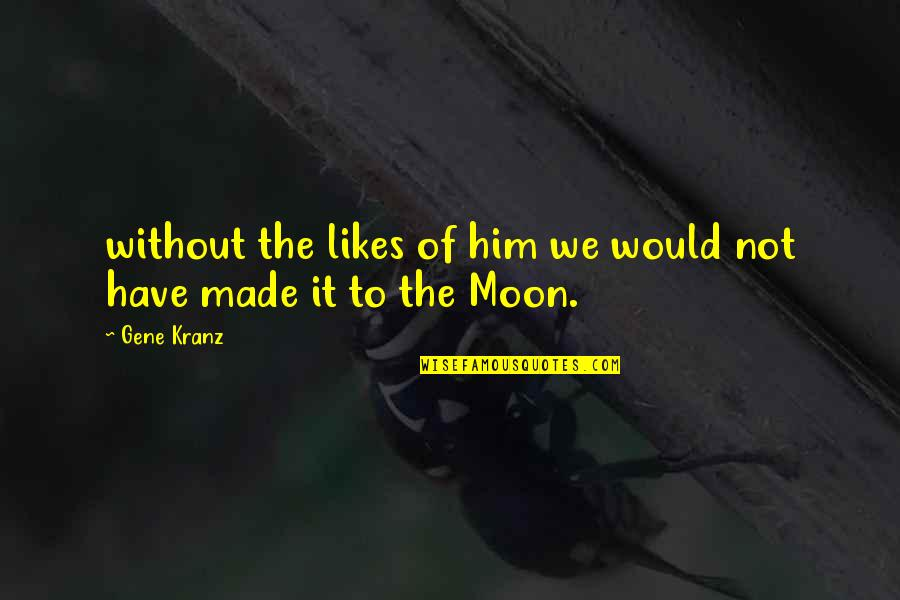 Kranz Quotes By Gene Kranz: without the likes of him we would not