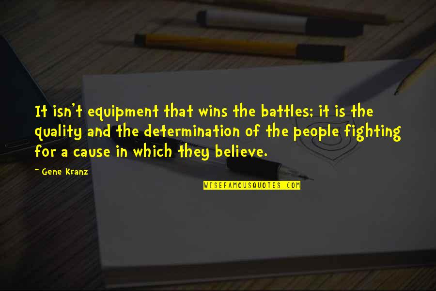 Kranz Quotes By Gene Kranz: It isn't equipment that wins the battles; it