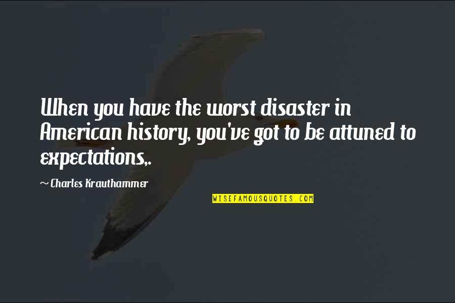 Krauthammer's Quotes By Charles Krauthammer: When you have the worst disaster in American