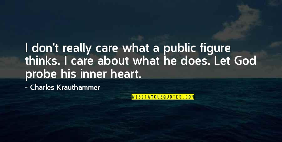 Krauthammer's Quotes By Charles Krauthammer: I don't really care what a public figure