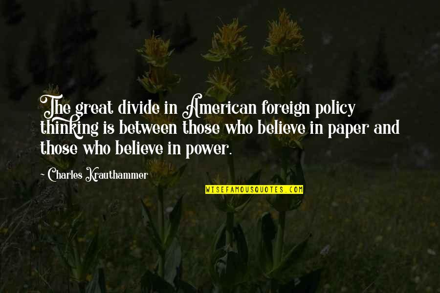 Krauthammer's Quotes By Charles Krauthammer: The great divide in American foreign policy thinking
