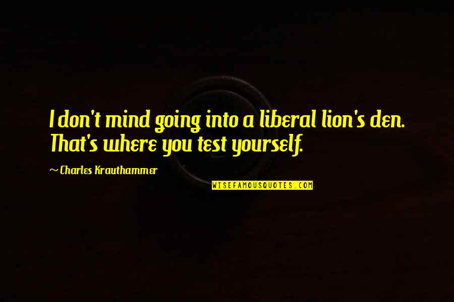 Krauthammer's Quotes By Charles Krauthammer: I don't mind going into a liberal lion's