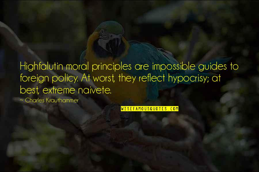 Krauthammer's Quotes By Charles Krauthammer: Highfalutin moral principles are impossible guides to foreign