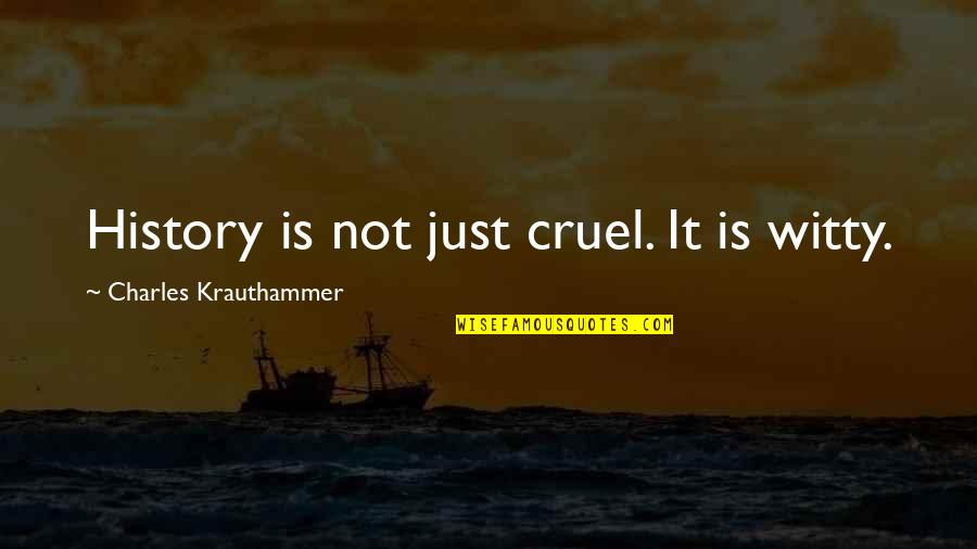 Krauthammer's Quotes By Charles Krauthammer: History is not just cruel. It is witty.