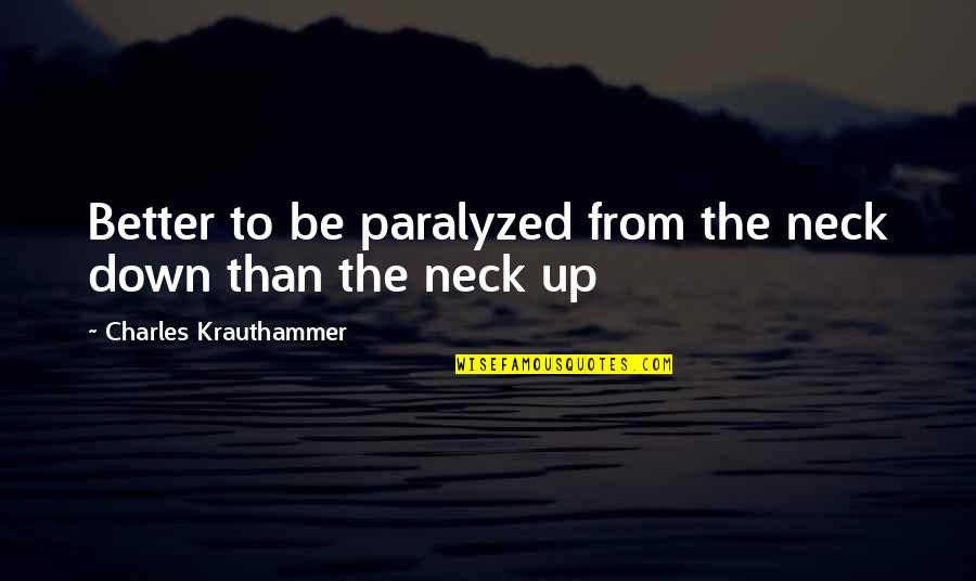 Krauthammer's Quotes By Charles Krauthammer: Better to be paralyzed from the neck down