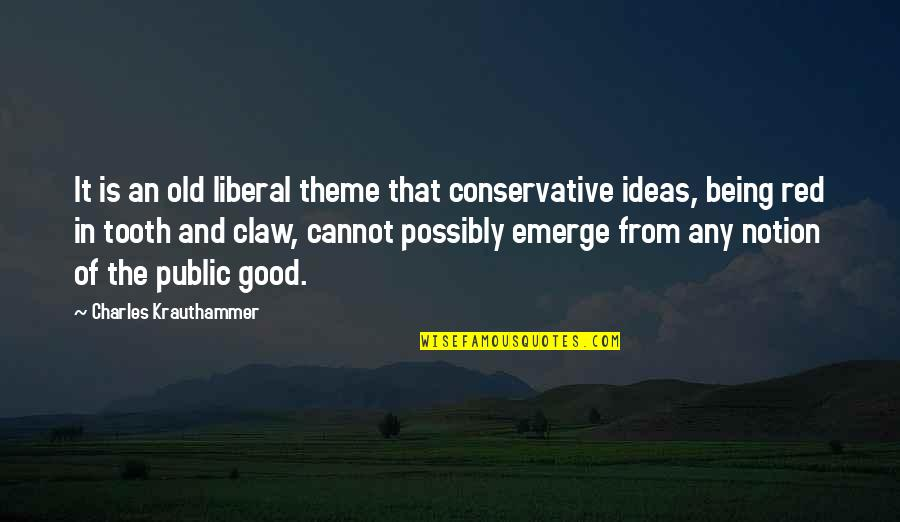 Krauthammer's Quotes By Charles Krauthammer: It is an old liberal theme that conservative